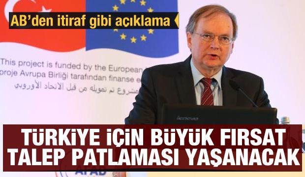 AB'den itiraf gibi açıklama! Türkiye için büyük fırsat, talep patlaması yaşanacak