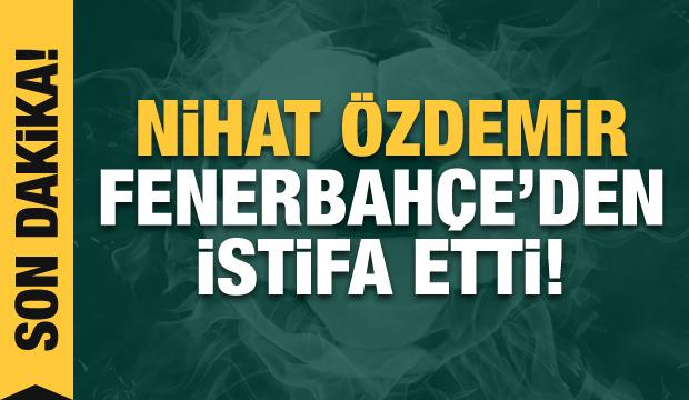 Nihat Özdemir istifa etti!