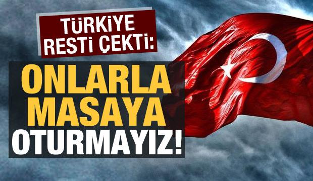Son dakika… Türkiye resti çekti: Onlarla masaya oturmayız!