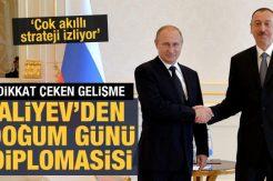 Aliyev'den 'doğum günü' diplomasisi: Bugün Putin'i arayacak