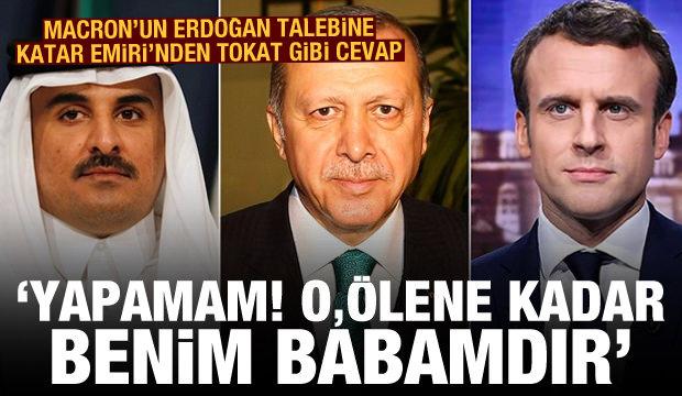 Macron'un Erdoğan talebine Katar Emiri'nden olay cevap: Yapamam! O, ölene kadar benim babamdır