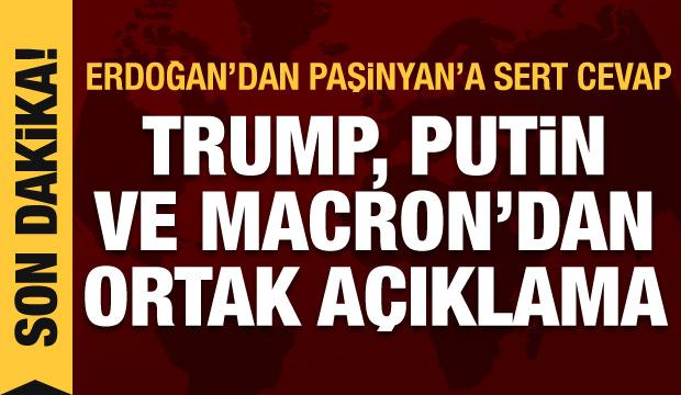 Paşinyan'ın küstahlığına Erdoğan sert cevap! Trump, Putin ve Macron'dan ortak açıklama
