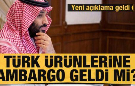 S. Arabistan'ın Türk ürünlerine ambargo iddiası hakkında yeni açıklama