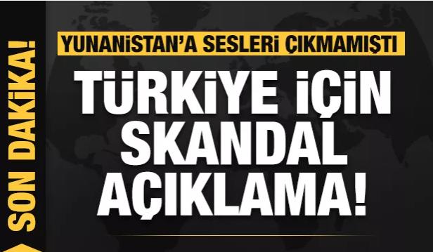 Yunanistan'a sesleri çıkmamıştı! Türkiye için ikiyüzlü açıklama
